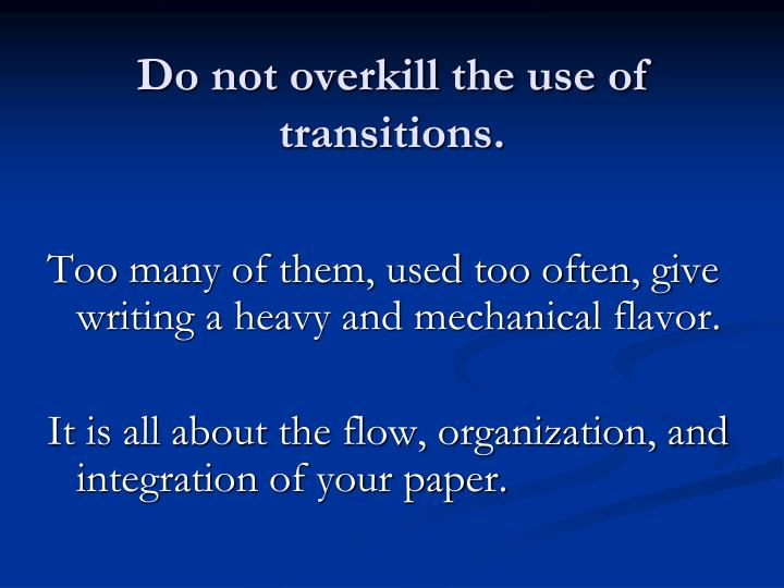 Do not overkill the use of transitions.