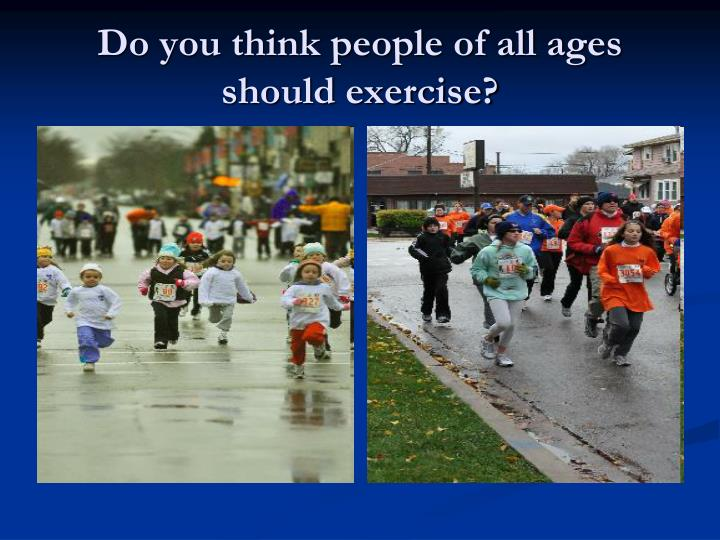 Do you think people of all ages should exercise?