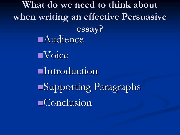 What do we need to think about when writing an effective Persuasive essay?
