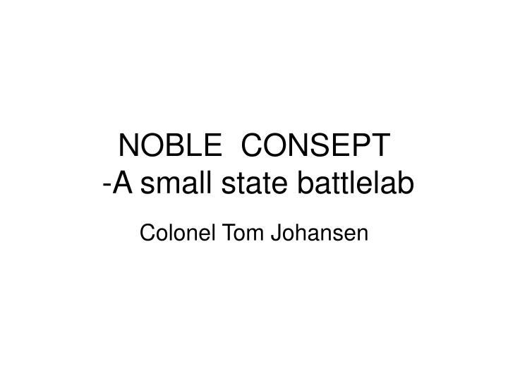 Noble consept a small state battlelab