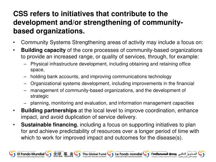 CSS refers to initiatives that contribute to the development and/or strengthening of community-based organizations.
