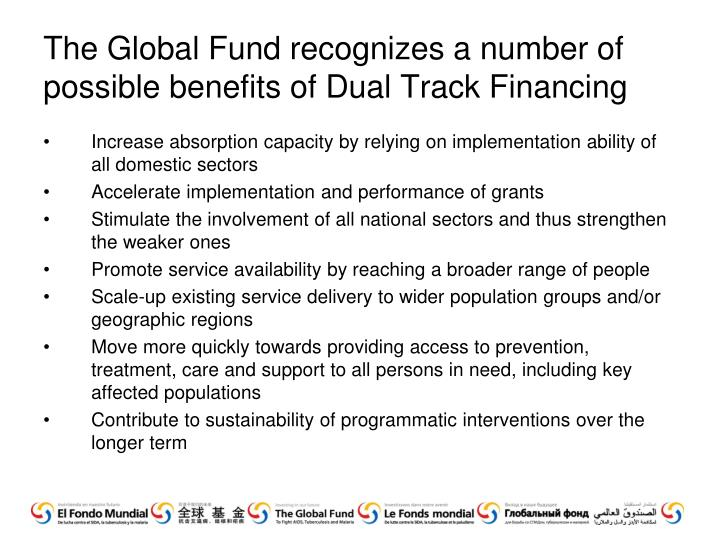 The Global Fund recognizes a number of possible benefits of Dual Track Financing