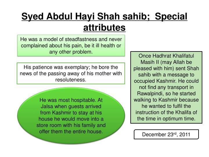 Syed Abdul Hayi Shah sahib;  Special attributes