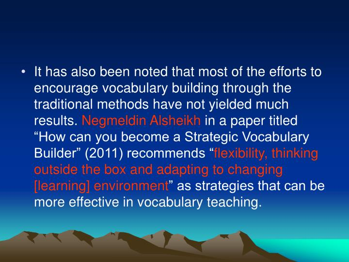 It has also been noted that most of the efforts to encourage vocabulary building through the traditional methods have not yielded much results.