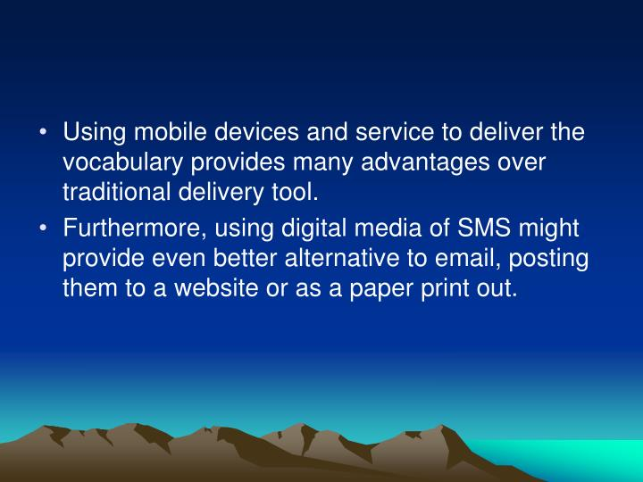 Using mobile devices and service to deliver the vocabulary provides many advantages over traditional delivery tool.
