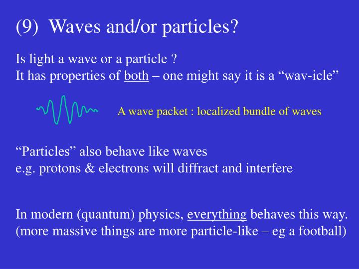 (9)  Waves and/or particles?