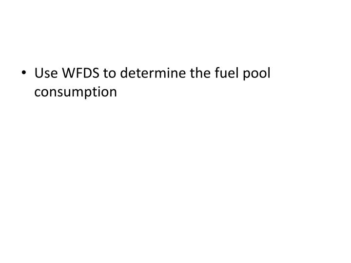Use WFDS to determine the fuel pool consumption