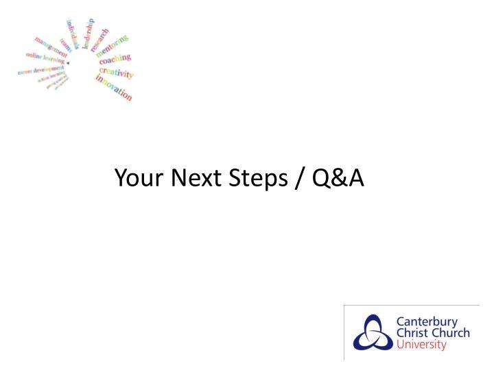 Your Next Steps / Q&A