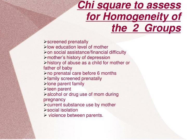 Chi square to assess for Homogeneity of the  2  Groups
