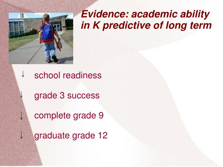 Evidence: academic ability in K predictive of long term