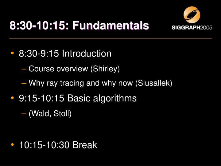 8:30-10:15: Fundamentals