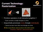 current technology rasterization1