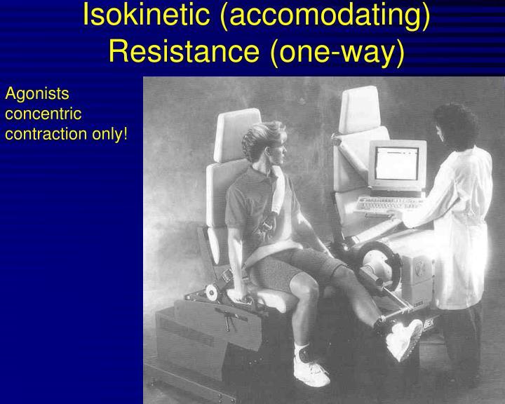 Isokinetic (accomodating) Resistance (one-way)