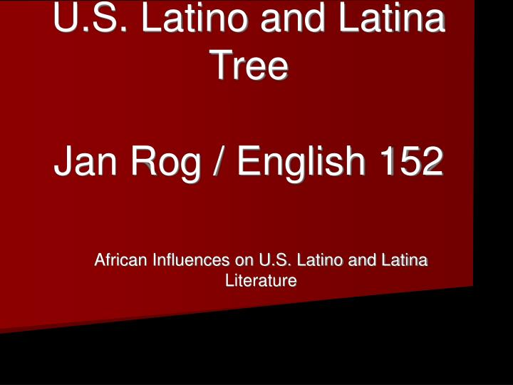African roots in the u s latino and latina tree jan rog english 152