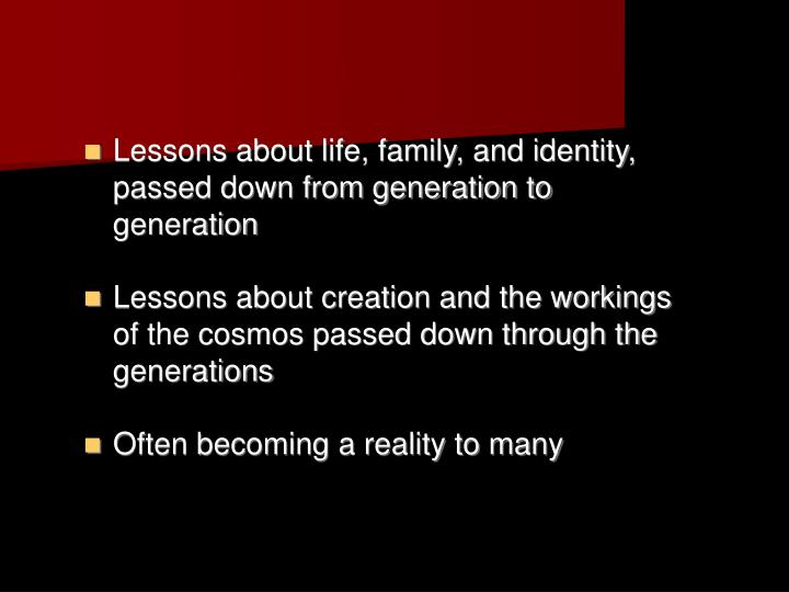 Lessons about life, family, and identity, passed down from generation to generation
