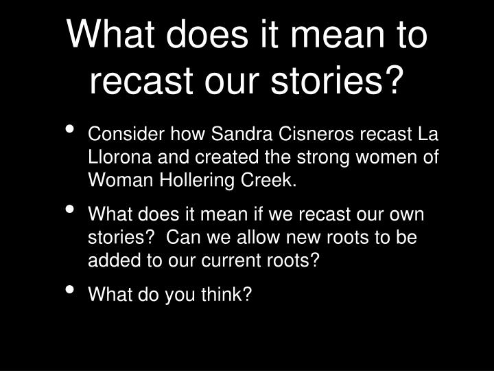 What does it mean to recast our stories?