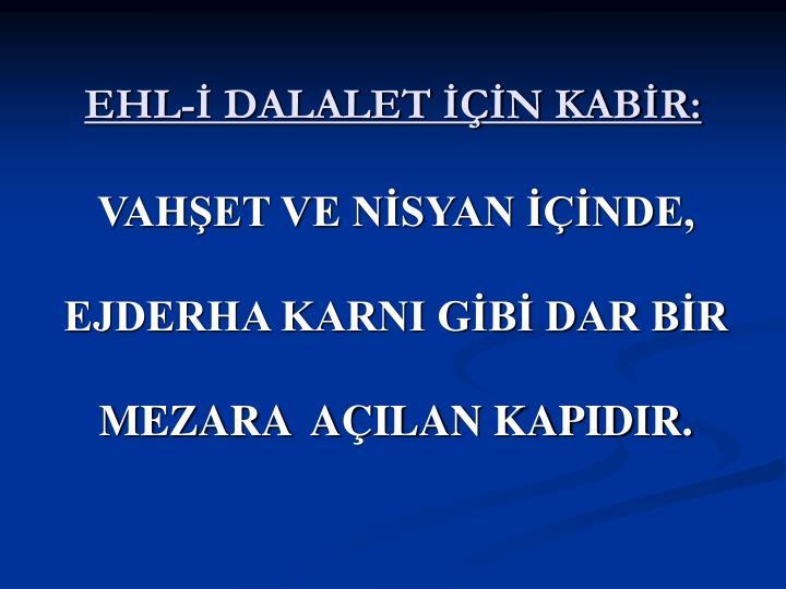EHL-İ DALALET İÇİN KABİR: