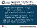 operational risk downtime and upgrades enhancements