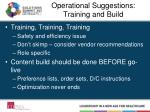 operational suggestions training and build