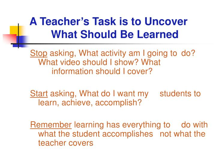 A teacher s task is to uncover what should be learned