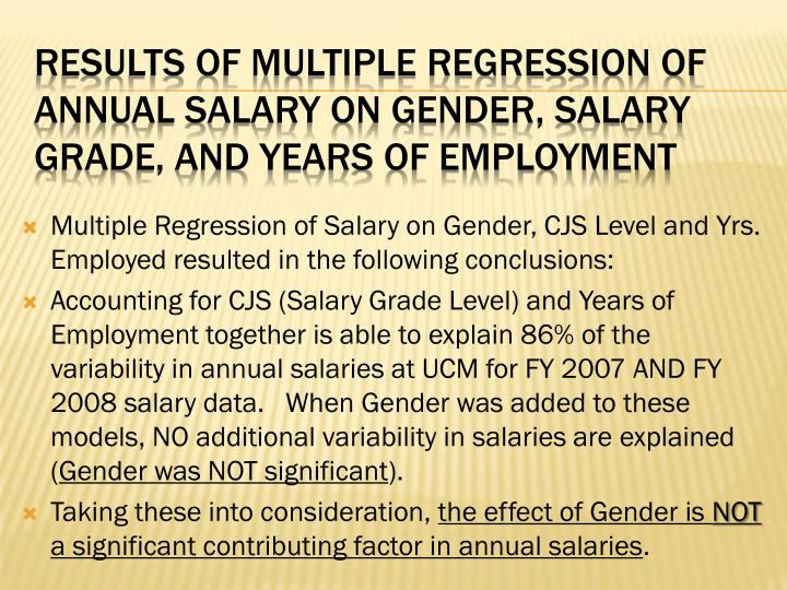 Multiple Regression of Salary on Gender, CJS Level and Yrs. Employed resulted in the following conclusions: