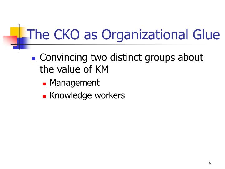 The CKO as Organizational Glue