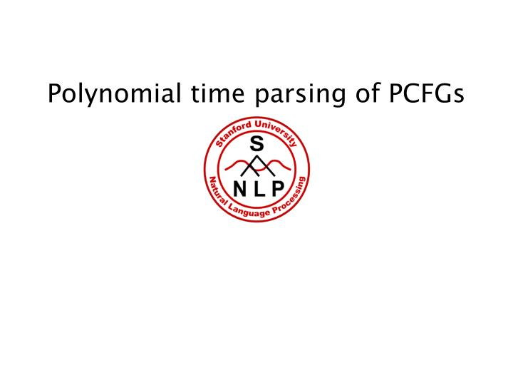 Polynomial time parsing of PCFGs