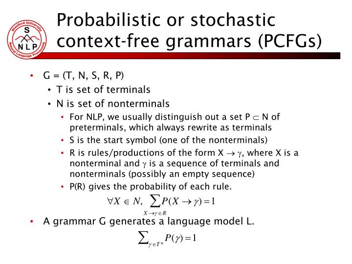 Probabilistic or stochastic context-free grammars (PCFGs)