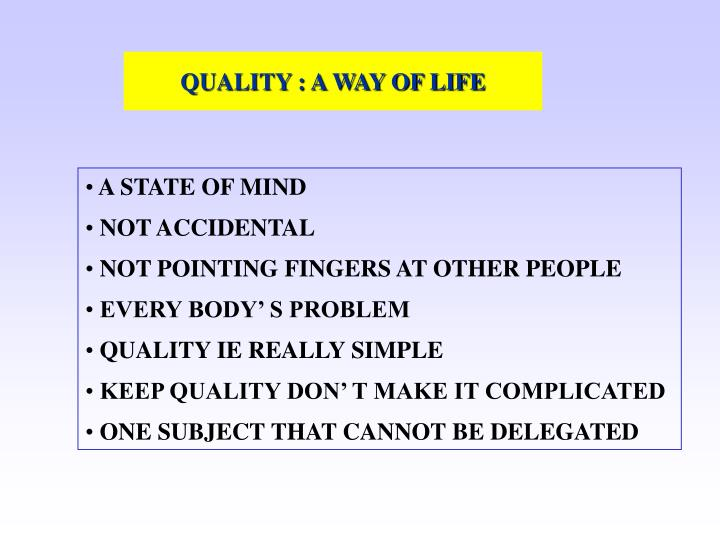 QUALITY : A WAY OF LIFE
