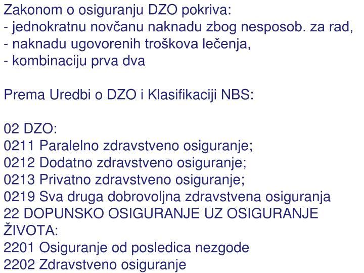 Zakonom o osiguranju DZO pokriva: