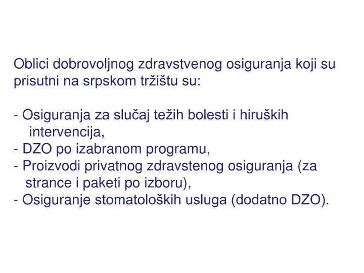 Oblici dobrovoljnog zdravstvenog osiguranja koji su prisutni na srpskom tržištu su: