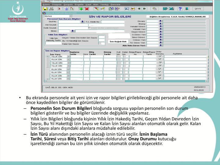 Bu ekranda personele ait yeni izin ve rapor bilgileri girilebileceği gibi personele ait daha önce kaydedilen bilgiler de görüntülenir.