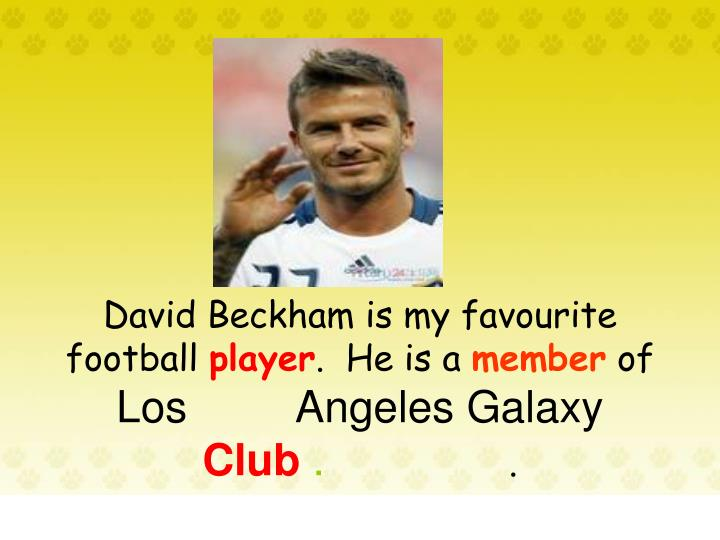 David Beckham is my favourite football