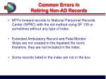 common errors in retiring non ad records