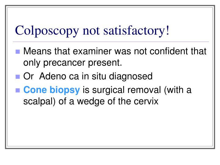 Colposcopy not satisfactory!