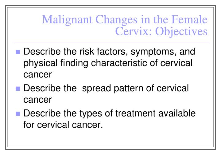 Malignant changes in the female cervix objectives