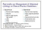 pap results see management of abnormal cytology in clinical practice guidelines