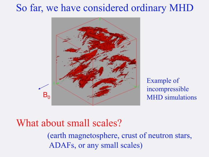 So far, we have considered ordinary MHD