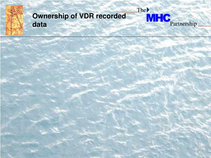 Ownership of VDR recorded data