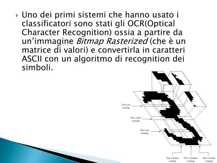 Uno dei primi sistemi che hanno usato i classificatori sono stati gli OCR(Optical Character Recognition) ossia a partire da un'immagine