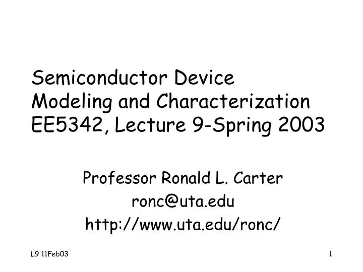 Semiconductor device modeling and characterization ee5342 lecture 9 spring 2003