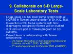 9 collaborate on 3 d large scale laboratory tests
