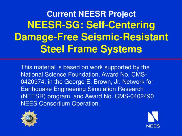 Current neesr project neesr sg self centering damage free seismic resistant steel frame systems