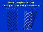 more complex sc cbf configurations being considered