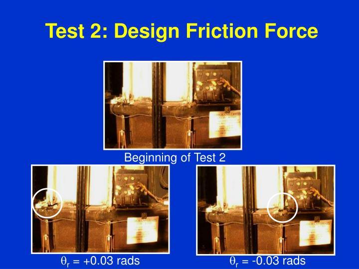 Test 2: Design Friction Force