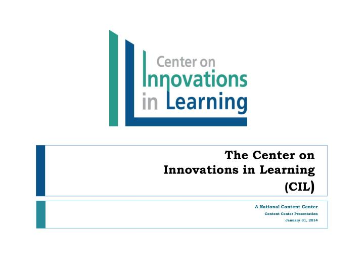The center on innovations in learning cil