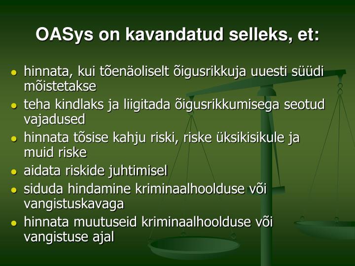 OASys on kavandatud selleks, et: