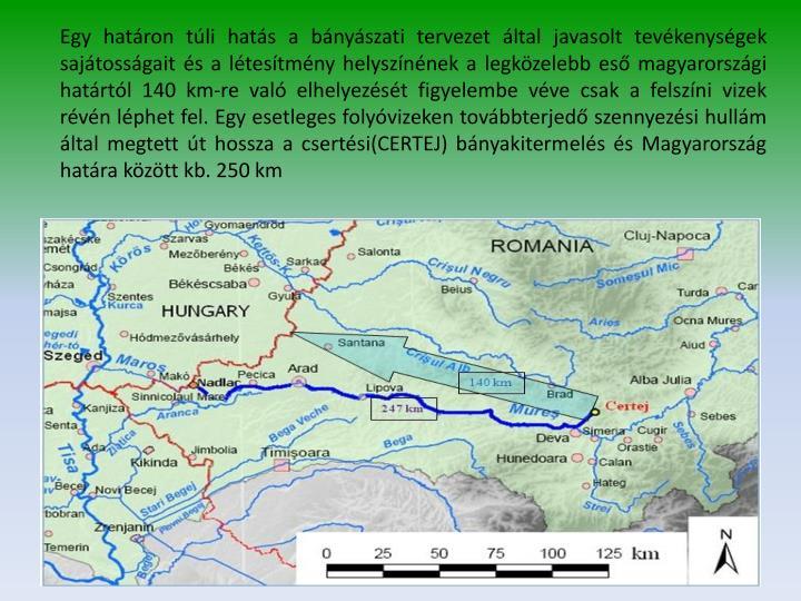 Egy határon túli hatás a bányászati tervezet által javasolt tevékenységek sajátosságait és a létesítmény helyszínének a legközelebb eső magyarországi határtól 1