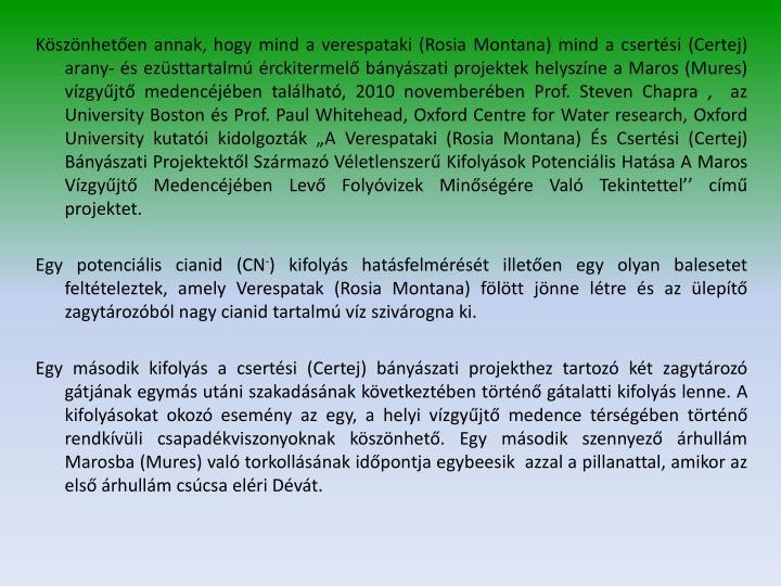 Köszönhetően annak, hogy mind a verespataki (Rosia Montana) mind a csertési (Certej) arany- és ezüsttartalmú érckitermelő bányászati projektek helyszíne a Maros (Mures) vízgyűjtő medencéjében található,