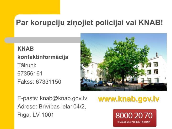 Par korupciju ziņojiet policijai vai KNAB!